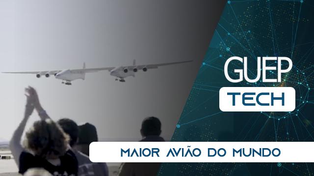 Guep Tech Maior Avião do Mundo
